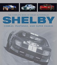 Complete Book of Shelby Automobiles: Cobras, Mustangs, and Super Snakes (Complete Book Series)