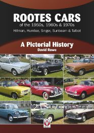 Rootes Cars of the 1950s, 1960s & 1970s Hillman, Humber, Singer, Sunbeam & Talbot: A Pictorial History