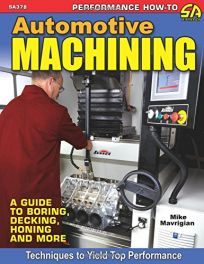 Automotive Machining.(Guide to Boring, Decking,Honing & more)
