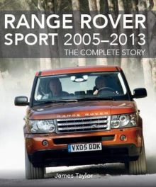 Range Rover Sport 2005-2013 : The Complete Story