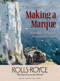 Making A Marque : Rolls-royce Motor Car Promotion 1904-1940